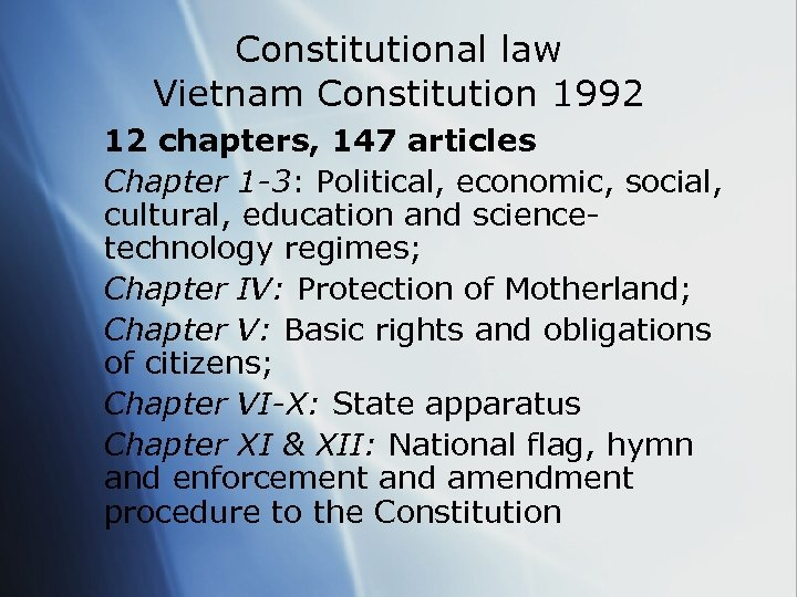 Constitutional law Vietnam Constitution 1992 12 chapters, 147 articles Chapter 1 -3: Political, economic,