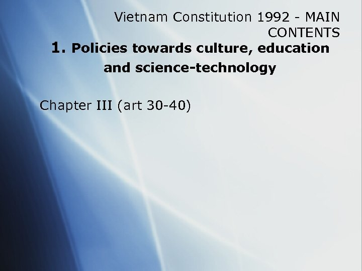 Vietnam Constitution 1992 - MAIN CONTENTS 1. Policies towards culture, education and science-technology Chapter