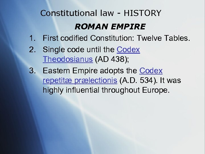 Constitutional law - HISTORY ROMAN EMPIRE 1. First codified Constitution: Twelve Tables. 2. Single