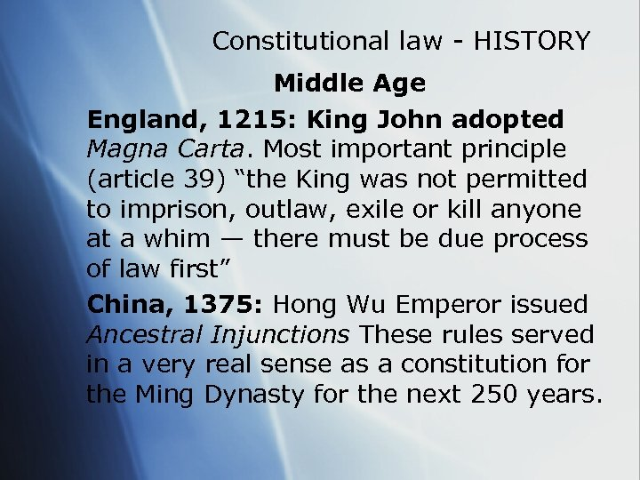 Constitutional law - HISTORY Middle Age England, 1215: King John adopted Magna Carta. Most