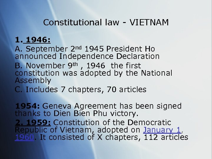 Constitutional law - VIETNAM 1. 1946: A. September 2 nd 1945 President Ho announced
