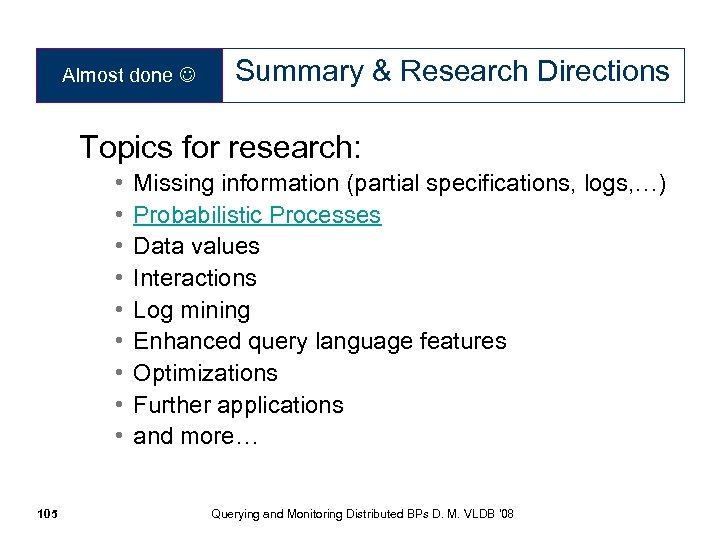 Almost done Summary & Research Directions Topics for research: • • • 105 Missing
