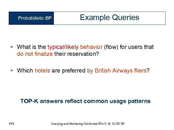 Probabilistic BP Example Queries § What is the typical/likely behavior (flow) for users that