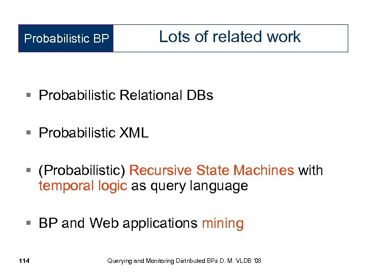 Probabilistic BP Lots of related work § Probabilistic Relational DBs § Probabilistic XML §