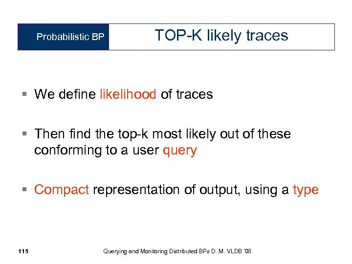 Probabilistic BP TOP-K likely traces § We define likelihood of traces § Then find