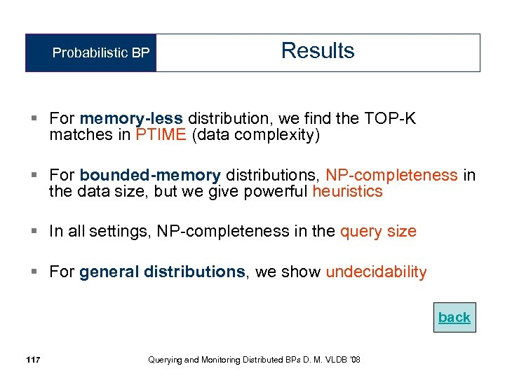 Probabilistic BP Results § For memory-less distribution, we find the TOP-K matches in PTIME