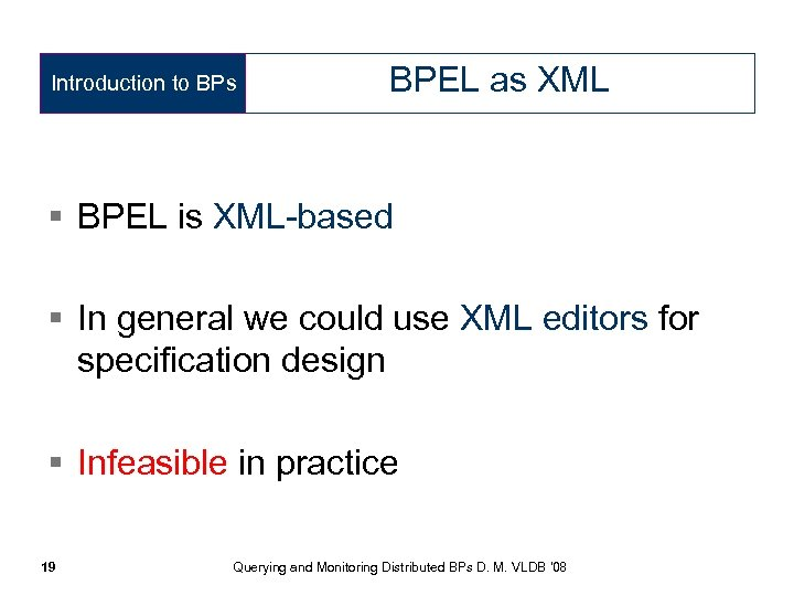 Introduction to BPs BPEL as XML § BPEL is XML-based § In general we