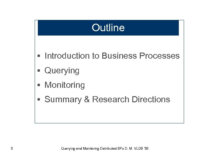 Outline § Introduction to Business Processes § Querying § Monitoring § Summary & Research
