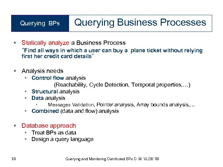 """Querying BPs Querying Business Processes § Statically analyze a Business Process """"Find all ways"""