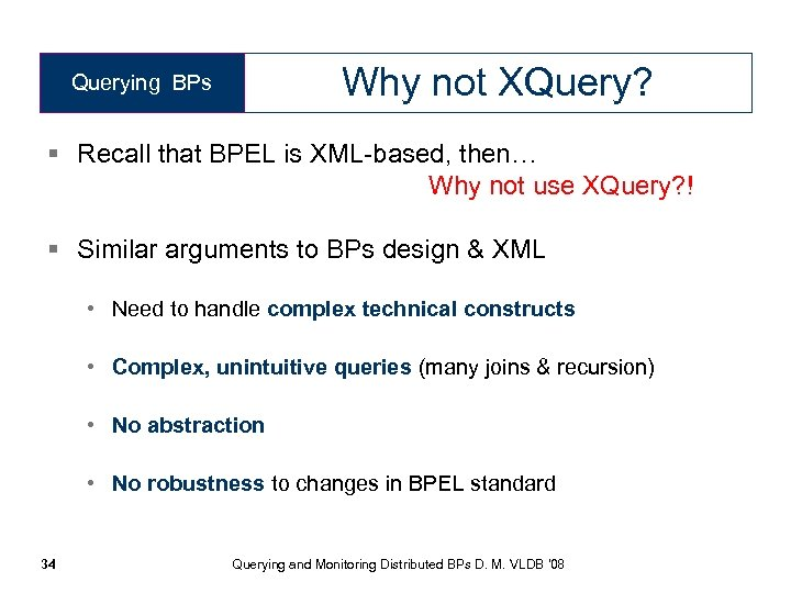Why not XQuery? Querying BPs § Recall that BPEL is XML-based, then… Why not