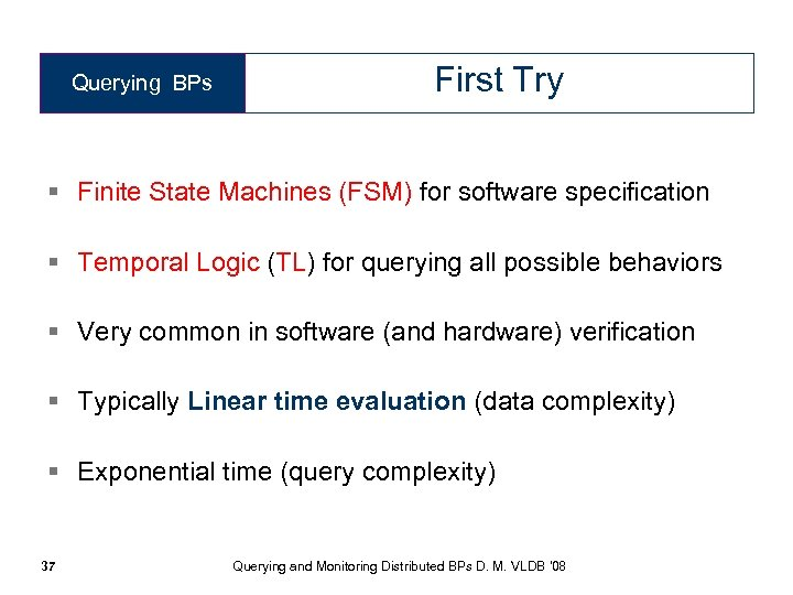 Querying BPs First Try § Finite State Machines (FSM) for software specification § Temporal