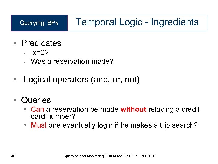 Querying BPs Temporal Logic - Ingredients § Predicates • • x=0? Was a reservation
