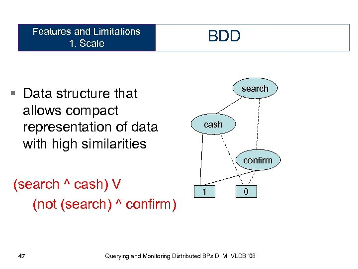 Features and Limitations 1. Scale § Data structure that allows compact representation of data
