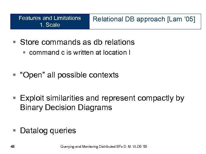 Features and Limitations Relational DB approach [Lam ' 05] 1. Scale § Store commands