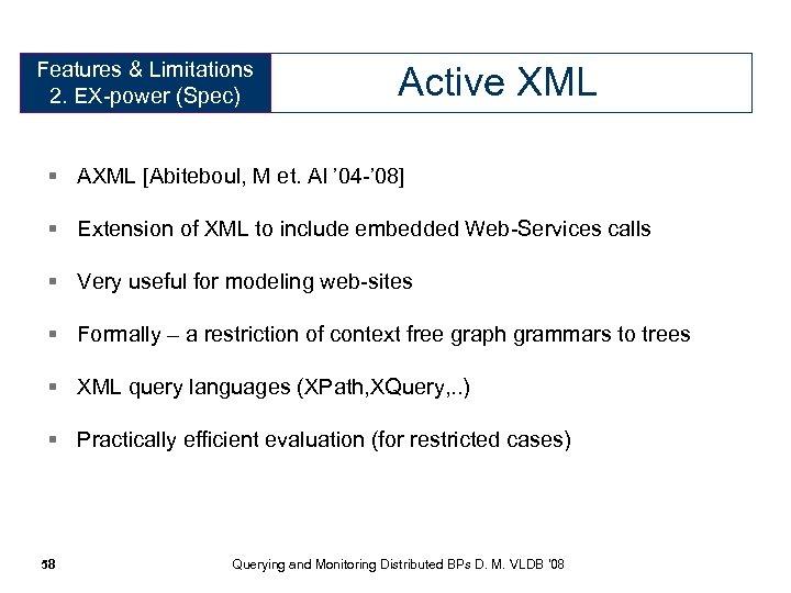 Features & Limitations Expressive Power 2. EX-power (Spec) (Specification) Active XML § AXML [Abiteboul,