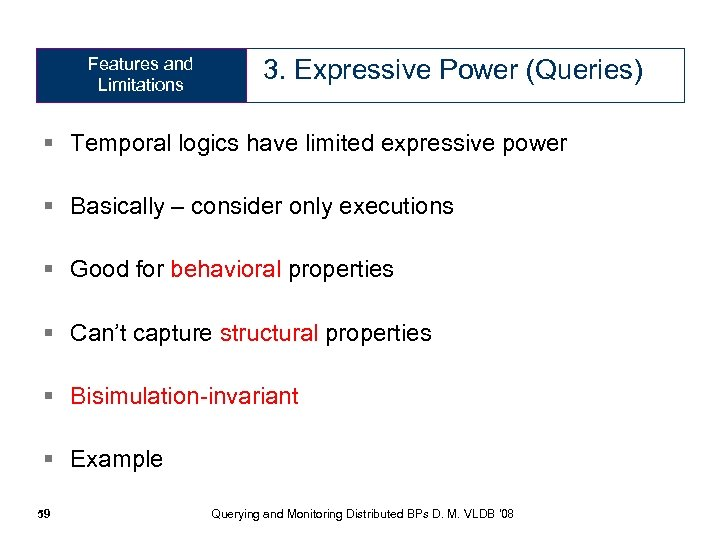 Features and Limitations 3. Expressive Power (Queries) § Temporal logics have limited expressive power