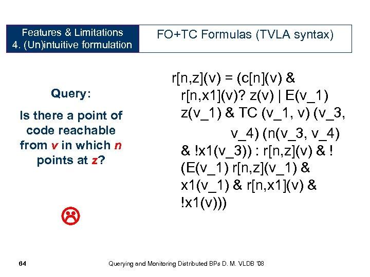 Features & Limitations 4. (Un)intuitive formulation FO+TC Formulas (TVLA syntax) r[n, z](v) = (c[n](v)
