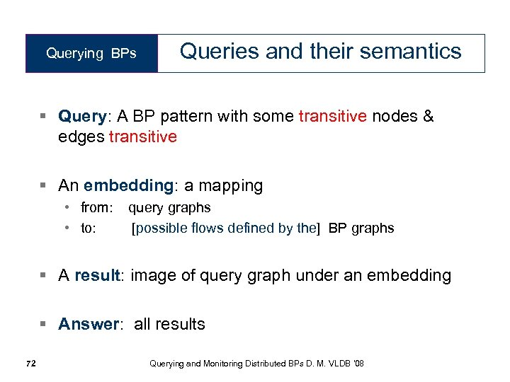 Querying BPs Queries and their semantics § Query: A BP pattern with some transitive