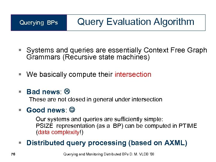 Query Evaluation Algorithm Querying BPs § Systems and queries are essentially Context Free Graph