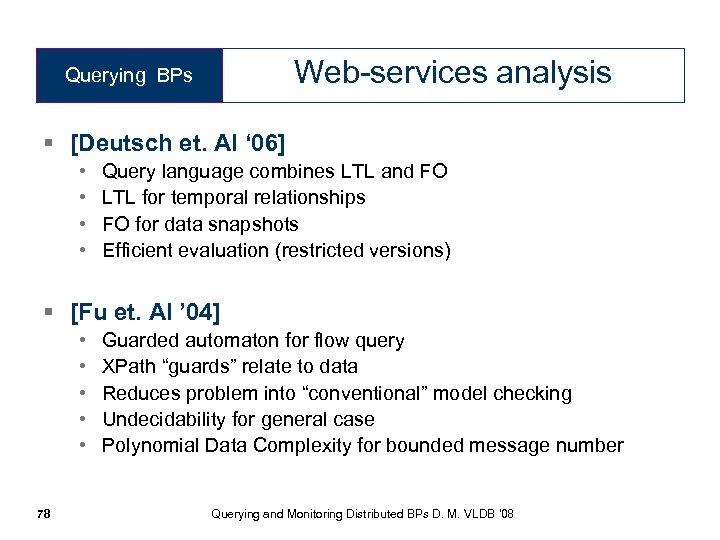 Web-services analysis Querying BPs § [Deutsch et. Al ' 06] • • Query language