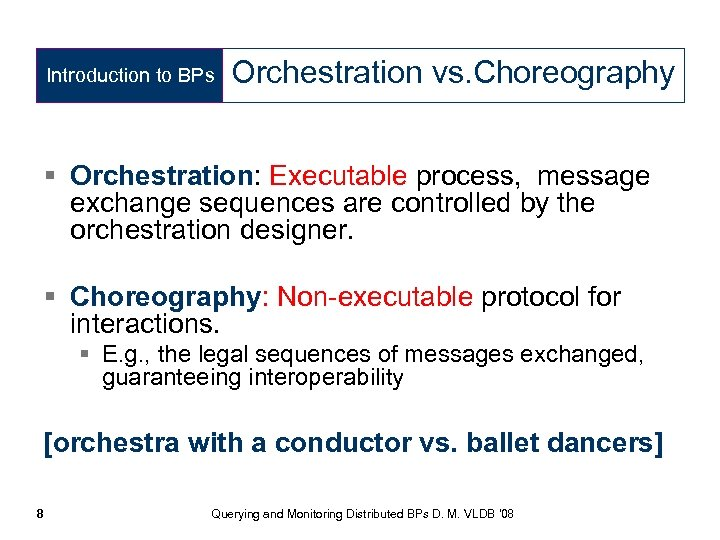 Introduction to BPs Orchestration vs. Choreography § Orchestration: Executable process, message exchange sequences are