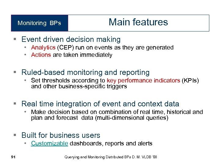 Main features Monitoring BPs § Event driven decision making • Analytics (CEP) run on