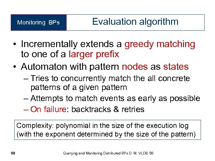 Monitoring BPs Evaluation algorithm • Incrementally extends a greedy matching to one of a