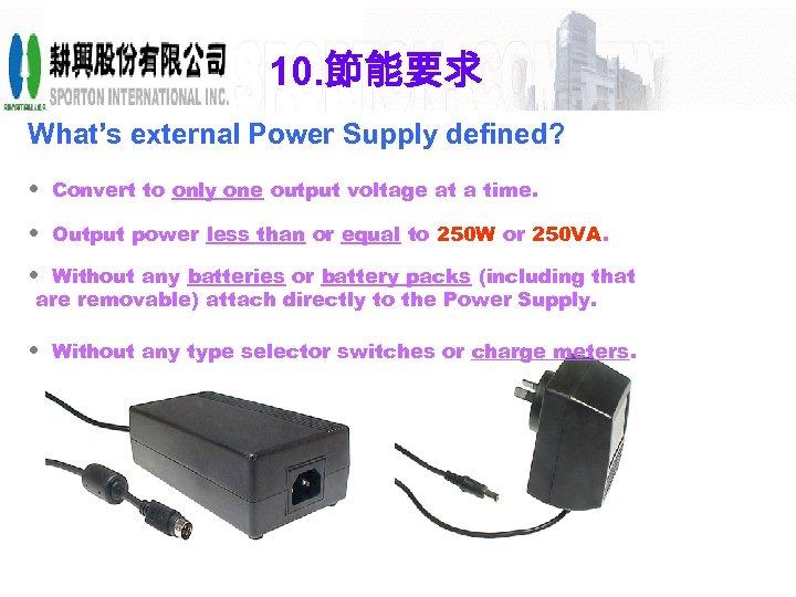 10. 節能要求 What's external Power Supply defined? • Convert to only one output voltage