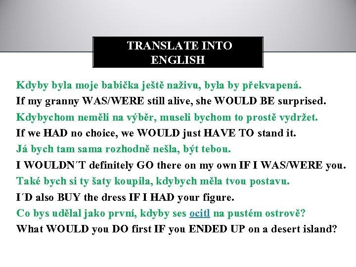 TRANSLATE INTO ENGLISH Kdyby byla moje babička ještě naživu, byla by překvapená. If my