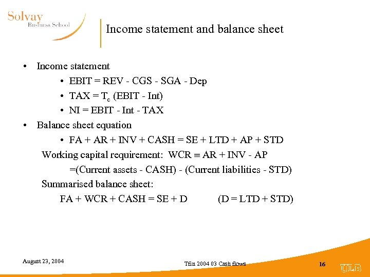 Income statement and balance sheet • Income statement • EBIT = REV - CGS