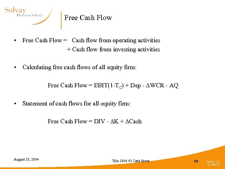 Free Cash Flow • Free Cash Flow = Cash flow from operating activities +