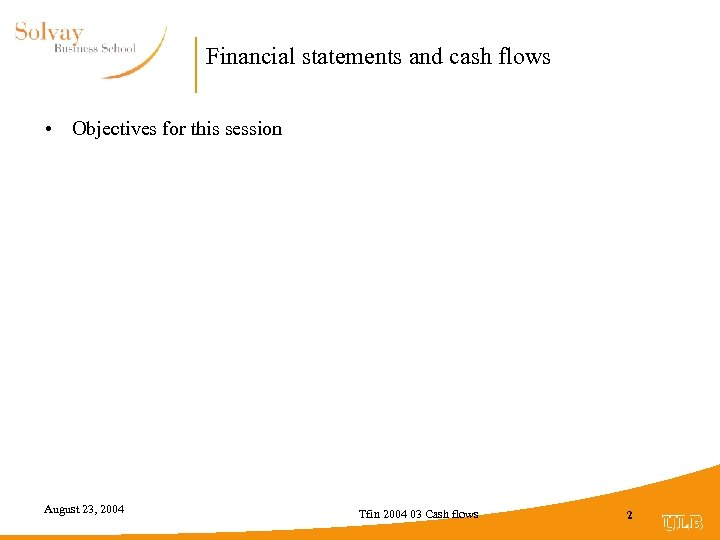 Financial statements and cash flows • Objectives for this session August 23, 2004 Tfin