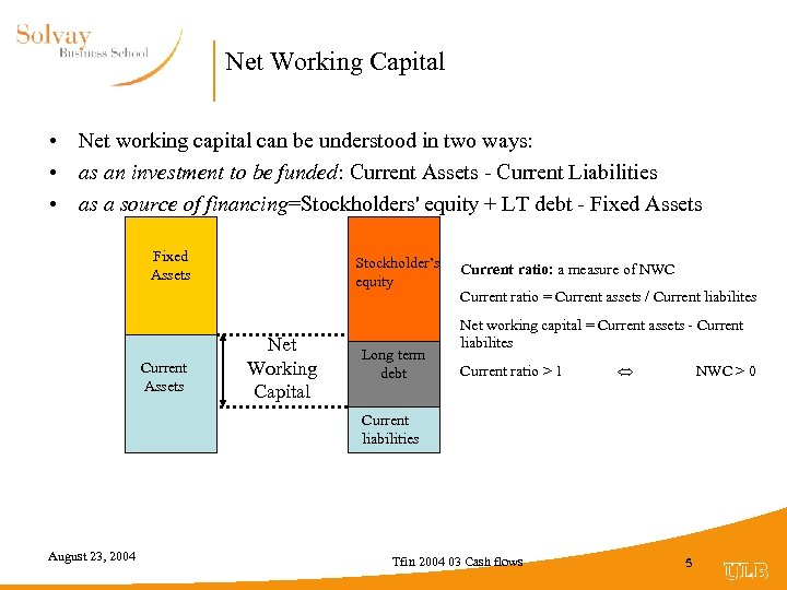 Net Working Capital • Net working capital can be understood in two ways: •