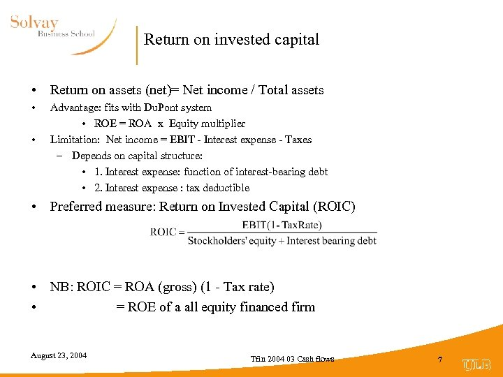 Return on invested capital • Return on assets (net)= Net income / Total assets