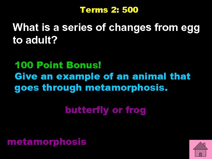 Terms 2: 500 What is a series of changes from egg to adult? 100