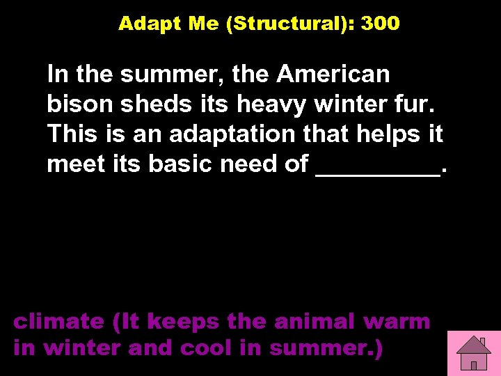 Adapt Me (Structural): 300 In the summer, the American bison sheds its heavy winter