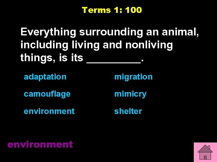 Terms 1: 100 Everything surrounding an animal, including living and nonliving things, is its
