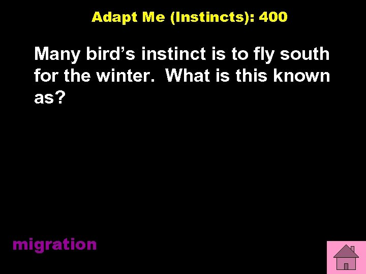 Adapt Me (Instincts): 400 Many bird's instinct is to fly south for the winter.