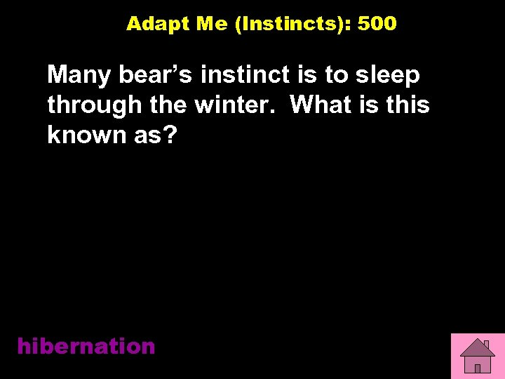 Adapt Me (Instincts): 500 Many bear's instinct is to sleep through the winter. What