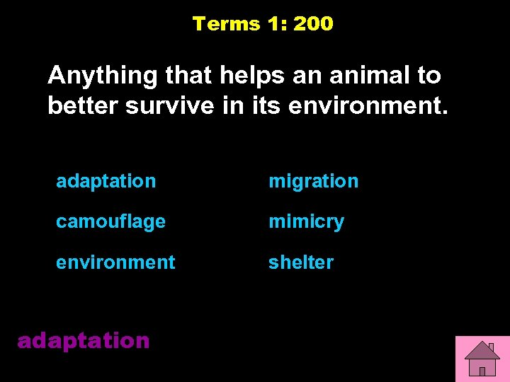 Terms 1: 200 Anything that helps an animal to better survive in its environment.