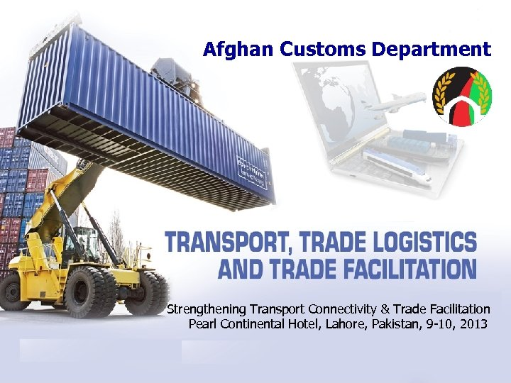 Afghan Customs Department Strengthening Transport Connectivity & Trade Facilitation Pearl Continental Hotel, Lahore, Pakistan,