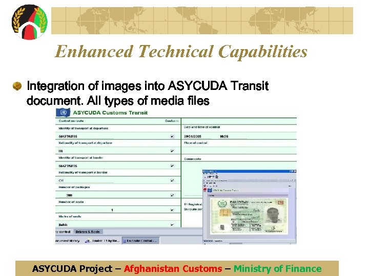 Enhanced Technical Capabilities Integration of images into ASYCUDA Transit document. All types of media