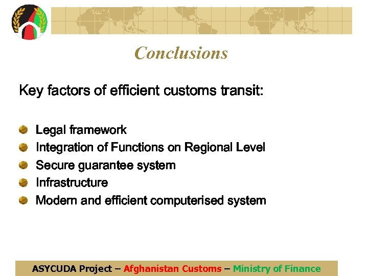 Conclusions Key factors of efficient customs transit: Legal framework Integration of Functions on Regional