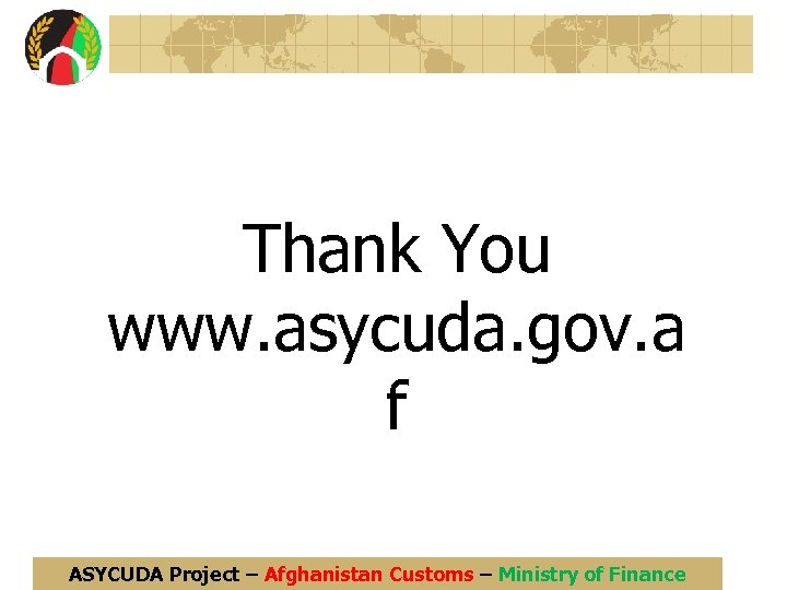 Thank You www. asycuda. gov. a f ASYCUDA Project – Afghanistan Customs – Ministry