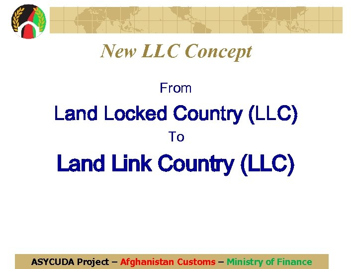 New LLC Concept From Land Locked Country (LLC) To Land Link Country (LLC) ASYCUDA