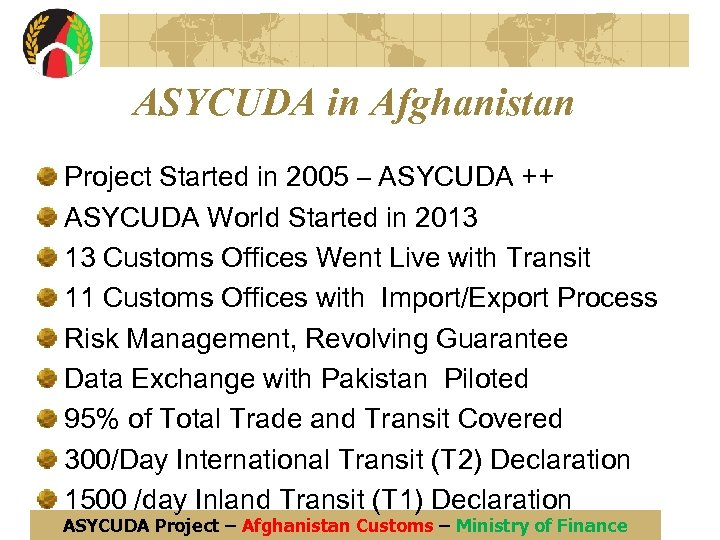 ASYCUDA in Afghanistan Project Started in 2005 – ASYCUDA ++ ASYCUDA World Started in