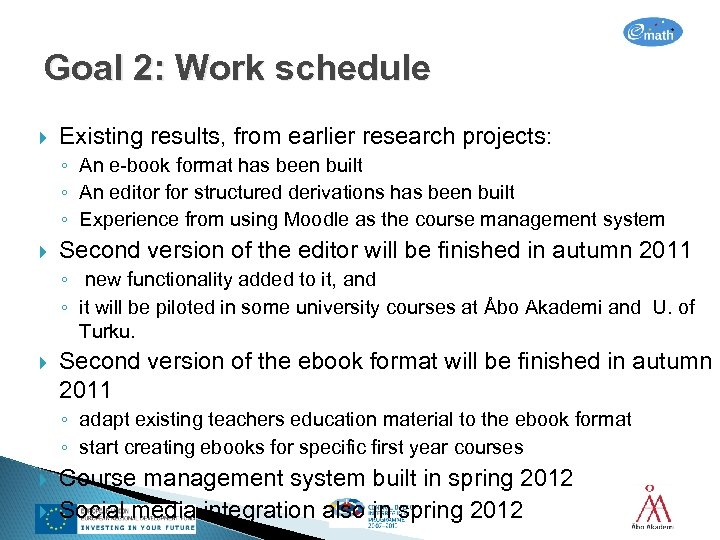 Goal 2: Work schedule Existing results, from earlier research projects: ◦ An e-book format