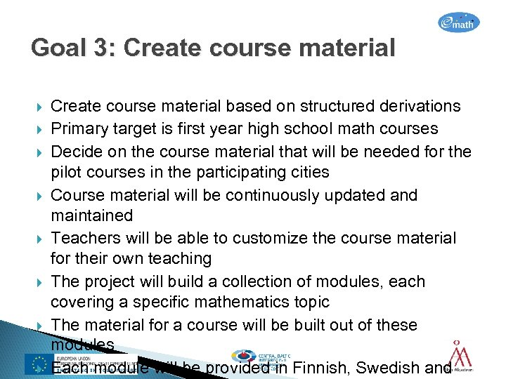 Goal 3: Create course material Create course material based on structured derivations Primary target