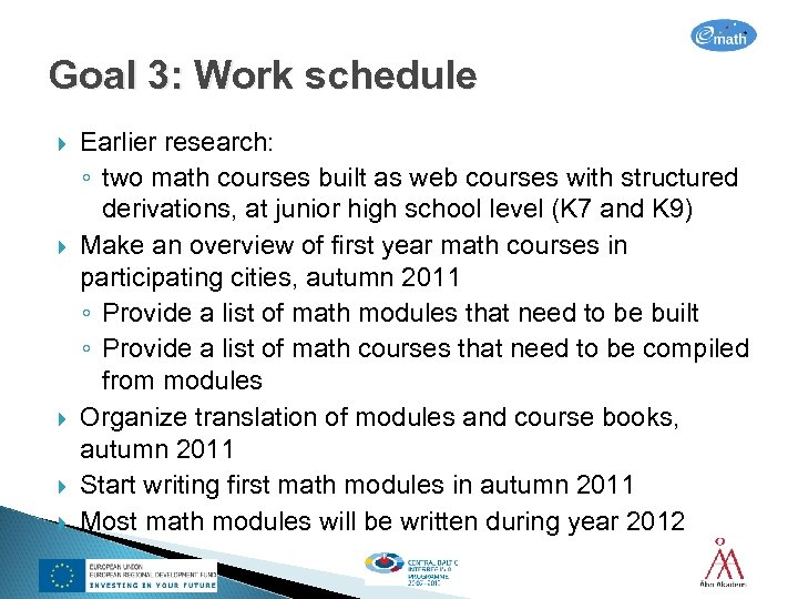 Goal 3: Work schedule Earlier research: ◦ two math courses built as web courses