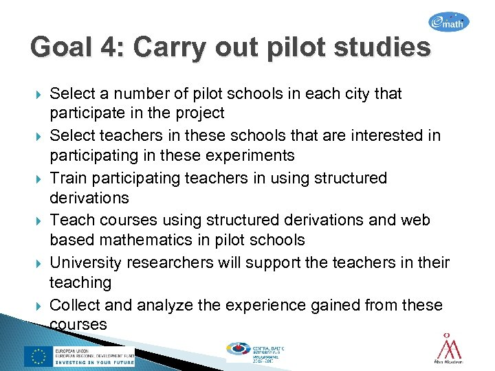 Goal 4: Carry out pilot studies Select a number of pilot schools in each